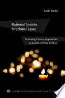 Rational Suicide, Irrational Laws : suicide and laws aimed at facilitating it co-exist...