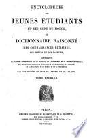 Encyclopédie des jeunes étudiants et des gens du monde, ou dictionnaire raisonné des connaissances humaines, des moeurs et des passions