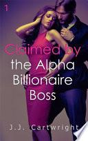 Claimed by the Alpha Billionaire Boss 1