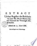Extract Uit Het Register Der Resolutie Van Haer Ho Mo De Heeren Staten Generael Der Vereenigde Nederlanden Sabbathi Den 13 Maart 1688