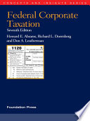 Abrams  Doernberg and Leatherman s Federal Corporate Taxation  7th  Concepts and Insights Series