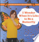 I Wonder What It s Like to Be a Butterfly