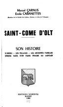 Saint-Côme d'Olt, son histoire, le bourg, les villages, les anciennes familles, quelques faits d'un passé proche ou lointain