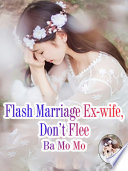 Flash Marriage Ex Wife Don T Flee