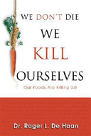 We Don t Die We Kill Ourselves
