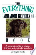 The Everything Labrador Retriever Book