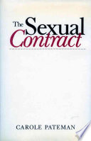The Sexual Contract : today's foremost feminist theorist challenges the way contemporary...