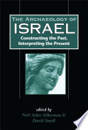 The Archaeology of Israel: Constructing the Past, Interpreting the Present
