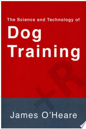 THE SCIENCE AND TECHNOLOGY OF DOG TRAINING - ISBN:9781927744017