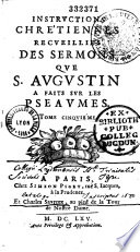 Instructions chrestiennes recueillies des sermons que S. Augustin a faits sur les pseaumes