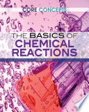 The Basics Of Chemical Reactions