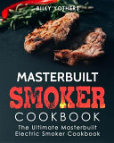 Masterbuilt Smoker Cookbook The Ultimate Masterbuilt Electric Smoker Cookbook Simple And Delicious Masterbuilt Electric Smoker Recipes For Your W