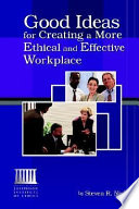 Good Ideas for Creating a More Ethical and Effective Workplace
