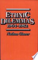 Ethnic Dilemmas  1964 1982
