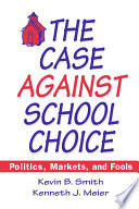 The Case Against School Choice  Politics  Markets and Fools Book PDF