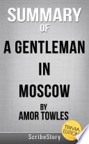 Summary of A Gentleman in Moscow by Amor Towles  Trivia Edition