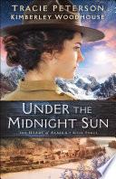 Under the Midnight Sun  The Heart of Alaska Book  3  Book PDF