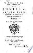 Nicolai Vigelii     Institvtionvm Ivris ad vsum fori non deprauatum accommodatarum Libri Qvatvor