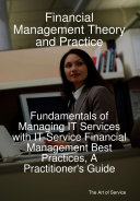 Financial Management Theory and Practice  Fundamentals of Managing IT Services with IT Service Financial Management Best Practices  A Practitioner s Guide