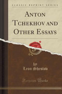 Anton Tchekhov and Other Essays  Classic Reprint