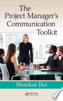 The Project Manager s Communication Toolkit