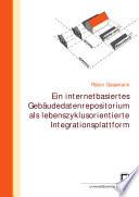 Ein internetbasiertes Gebäudedatenrepositorium als lebenszyklusorientierte Integrationsplattform