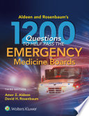 Aldeen and Rosenbaum s 1200 Questions to Help You Pass the Emergency Medicine Boards