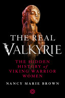 The Real Valkyrie: The Hidden History of Viking Warrior Women