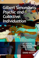 Gilbert Simondon s Psychic and Collective Individuation  A Critical Introduction and Guide