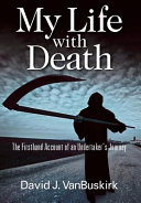 My Life With Death The Firsthand Account Of An Undertaker S Journey