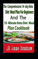 The Comprehensive 14 Day Keto Diet Meal Plan For Beginners And The 10 Minute Keto Diet Meal Plan Cookbook