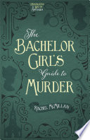 The Bachelor Girl s Guide to Murder Book PDF