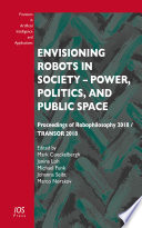 Envisioning Robots in Society – Power, Politics, and Public Space
