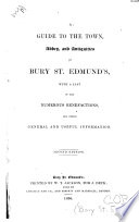 A guide to the town  abbey and antiquities of Bury St  Edmunds