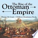 The Rise Of The Ottoman Empire History 5th Grade Children S Renaissance Books