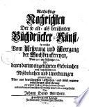 Warhafftige Nachrichten der so alt- als berühmten Buchdrucker-Kunst, in welchen vom Ursprung & Fortgang der Buchdruckereien von 1440 an ... gehandelt wird