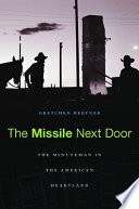 The Missile Next Door : pastures across the great plains to keep...