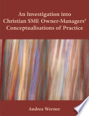 An Investigation Into Christian Sme Owner Managers  Conceptualisations of Practice