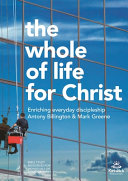The Whole Of Life For Christ : ...