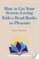 How to Get Your Screen-Loving Kids to Read Books for Pleasure