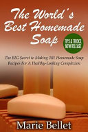 The Worlds Best Homemade Soap