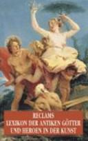 Reclams Lexikon der antiken G  tter und Heroen in der Kunst