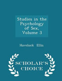 Studies In The Psychology Of Sex Volume 3 Scholar S Choice Edition