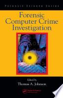 Forensic Computer Crime Investigation