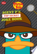 Phineas and Ferb  Agent P   s Top Secret Joke Book