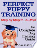Perfect Puppy Training Step by Step in 14 Days  The Complete Dog Training Guide