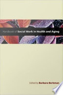 Handbook Of Social Work In Health And Aging : the first reference to combine the fields of...