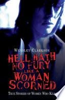 Hell Hath No Fury Like a Woman Scorned   True Stories of Women Who Kill