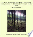Trees: A Woodland Notebook Containing Observations on Certain British and Exotic Trees