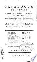 Catalogue des livres fran  ais  latins  italiens et anglais  cartes g  ographiques  atlas  globes et sph  res qui se vendent chez Louis Luquiens  libraire rue de Bourg  pr  s du Lion d or